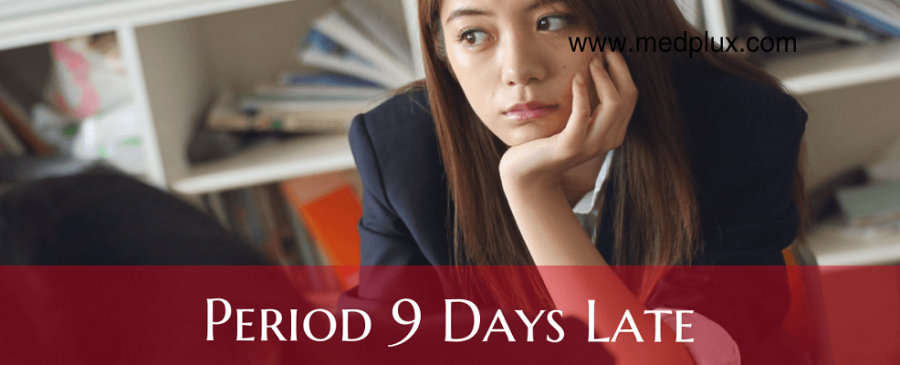 Period 9 Days Late (11 MAIN Causes Apart From Pregnancy)